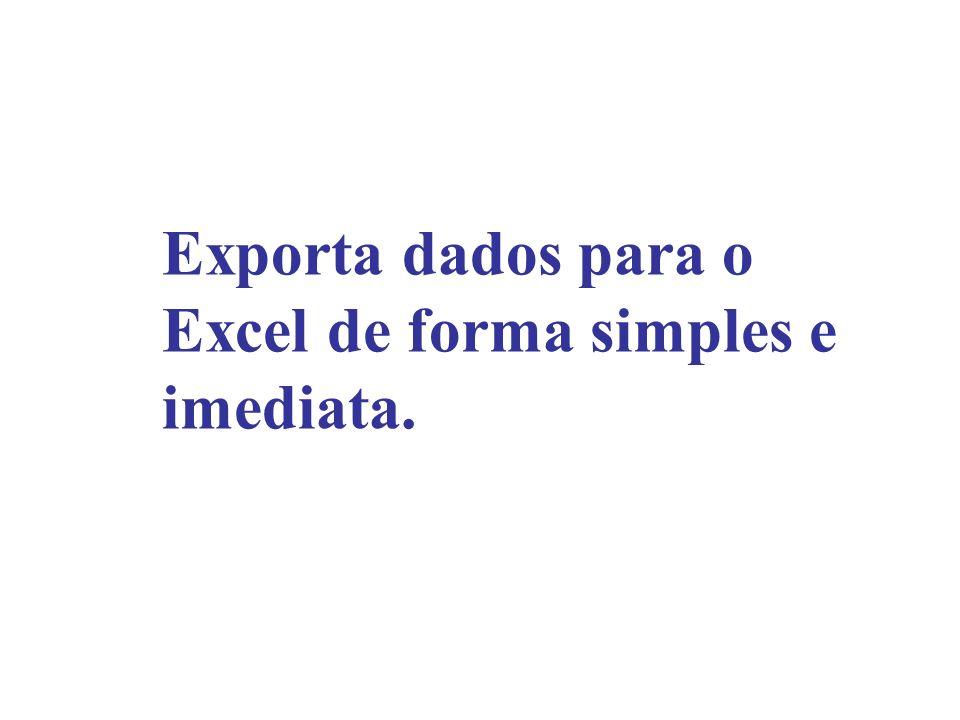 Exporta dados para o Excel de forma simples e imediata.