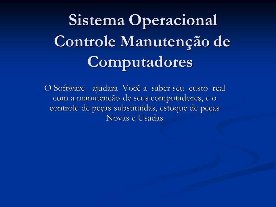 Sistema Operacional Controle Manutenção de Computadores Sistema Operacional Controle Manutenção de Computadores O Software ajudara Você a saber seu cu