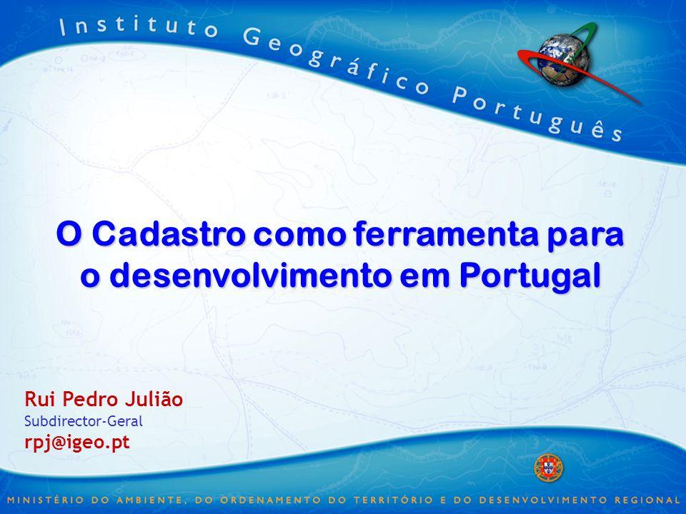 O Cadastro como ferramenta para o desenvolvimento em Portugal Rui Pedro Julião Subdirector-Geral rpj@igeo.pt