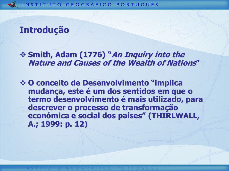 Introdução Smith, Adam (1776) An Inquiry into the Nature and Causes of the Wealth of Nations Smith, Adam (1776) An Inquiry into the Nature and Causes