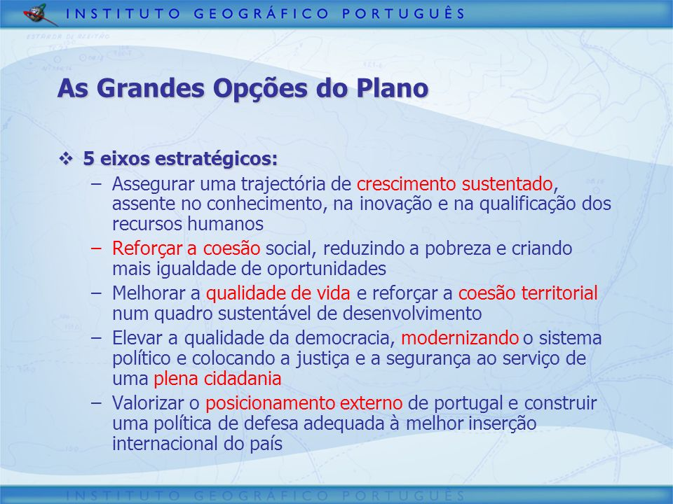 As Grandes Opções do Plano 5 eixos estratégicos: 5 eixos estratégicos: –Assegurar uma trajectória de crescimento sustentado, assente no conhecimento,