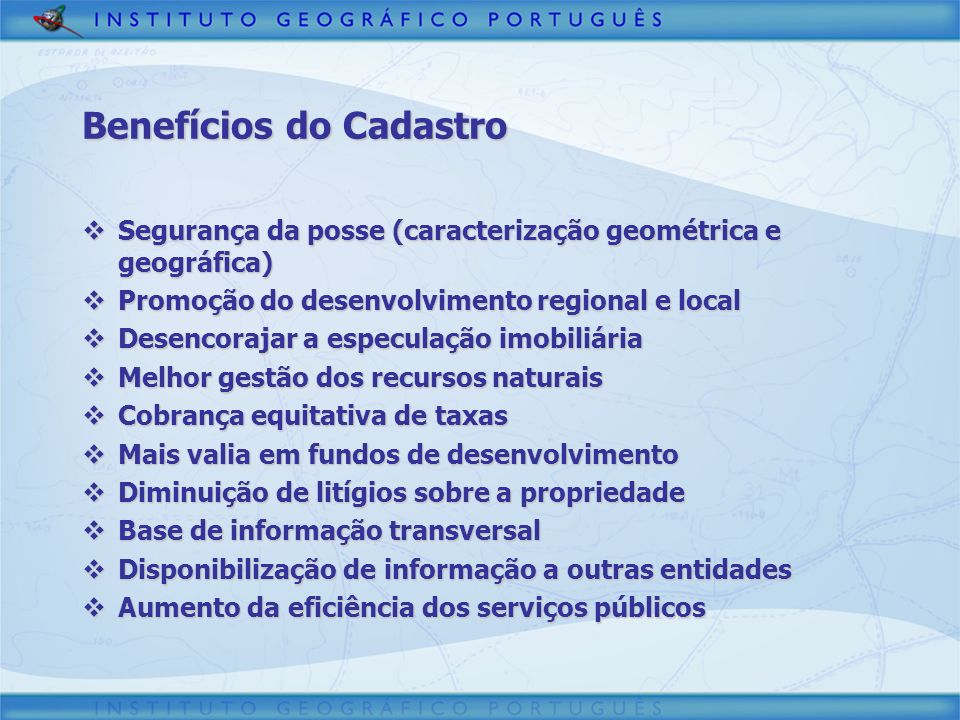 Benefícios do Cadastro Segurança da posse (caracterização geométrica e geográfica) Segurança da posse (caracterização geométrica e geográfica) Promoçã