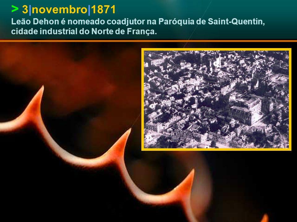 > 3|novembro|1871 Leão Dehon é nomeado coadjutor na Paróquia de Saint-Quentin, cidade industrial do Norte de França.