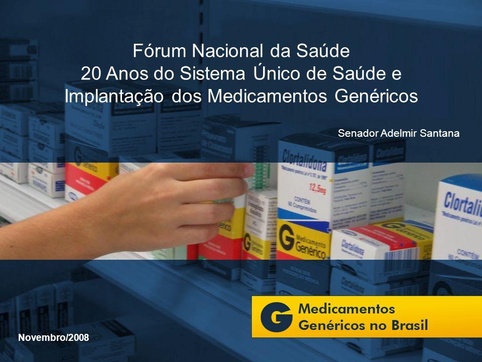 Novembro/2008 Fórum Nacional da Saúde 20 Anos do Sistema Único de Saúde e Implantação dos Medicamentos Genéricos Senador Adelmir Santana