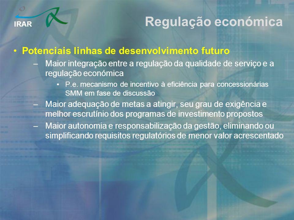 IRAR Regulação económica Potenciais linhas de desenvolvimento futuro –Maior integração entre a regulação da qualidade de serviço e a regulação económica P.e.