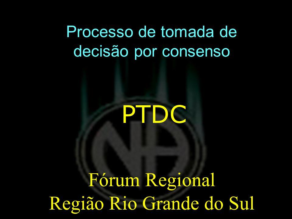 Processo de tomada de decisão por consenso PTDC Fórum Regional Região Rio Grande do Sul