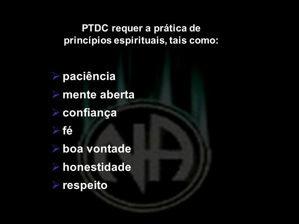 PTDC requer a prática de princípios espirituais, tais como: paciência mente aberta confiança fé boa vontade honestidade respeito