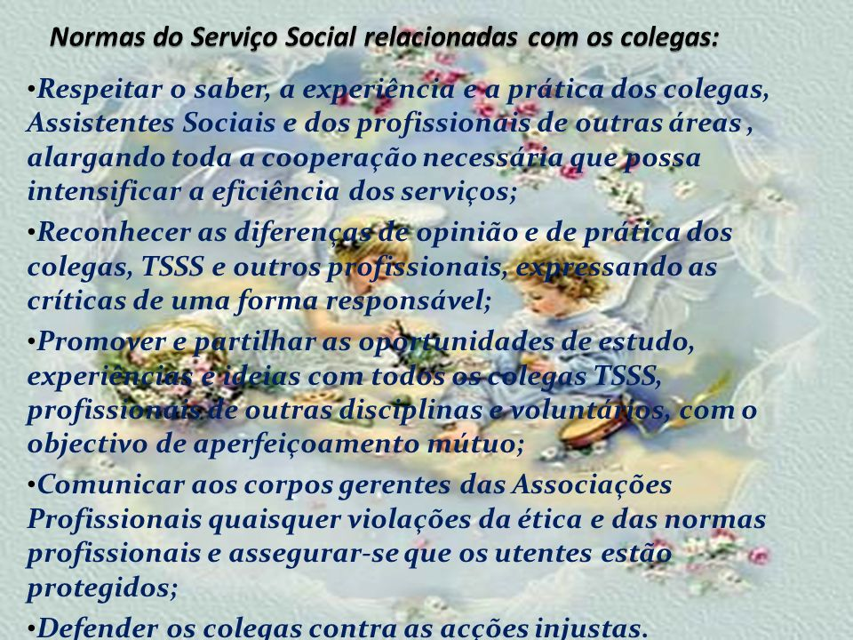 Respeitar o saber, a experiência e a prática dos colegas, Assistentes Sociais e dos profissionais de outras áreas, alargando toda a cooperação necessá