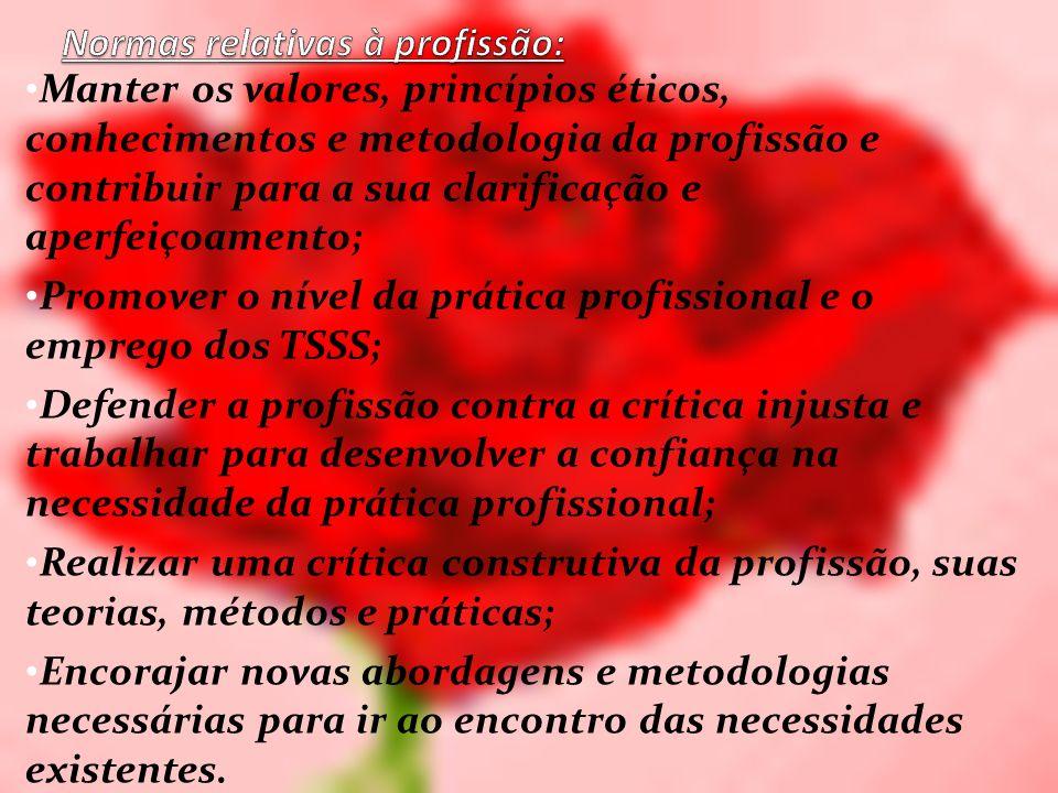 Manter os valores, princípios éticos, conhecimentos e metodologia da profissão e contribuir para a sua clarificação e aperfeiçoamento; Promover o níve