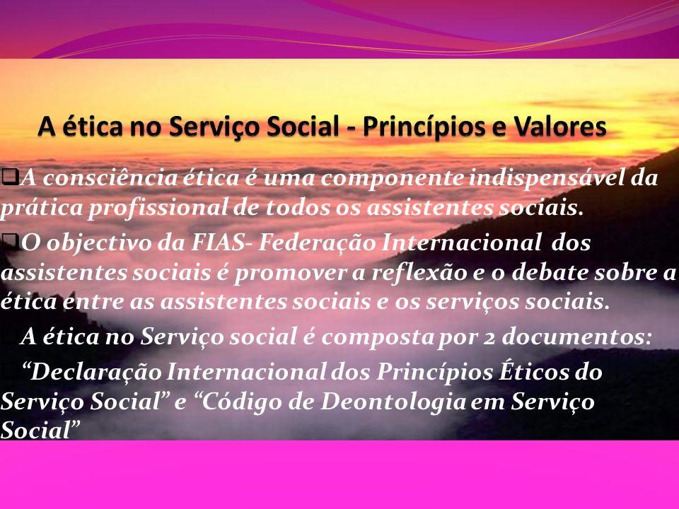 A consciência ética é uma componente indispensável da prática profissional de todos os assistentes sociais. O objectivo da FIAS- Federação Internacion