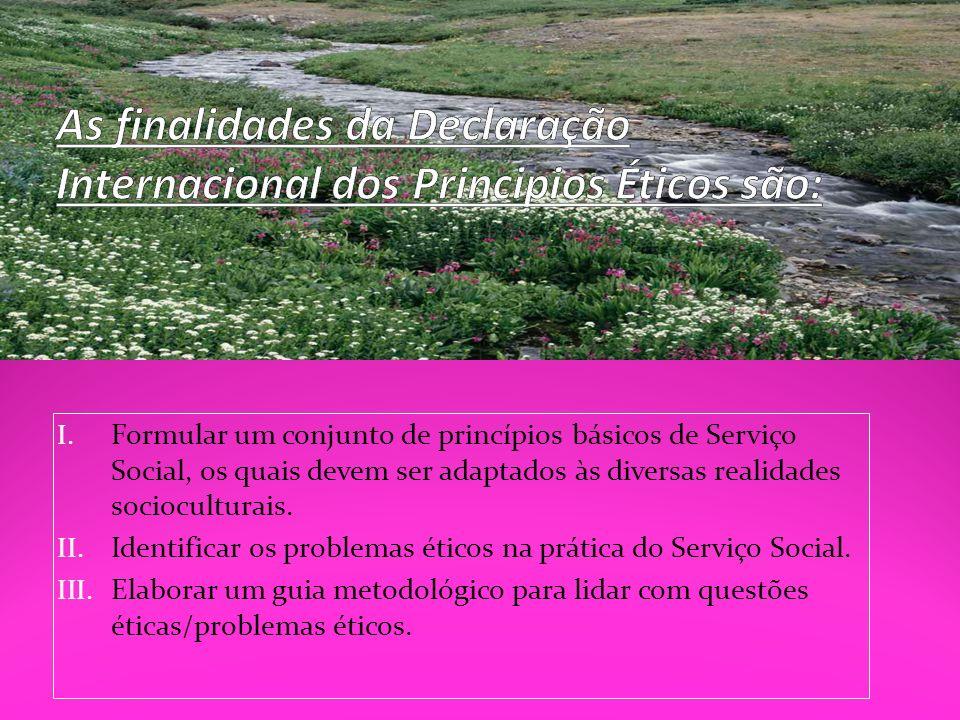 I. Formular um conjunto de princípios básicos de Serviço Social, os quais devem ser adaptados às diversas realidades socioculturais. II. Identificar o