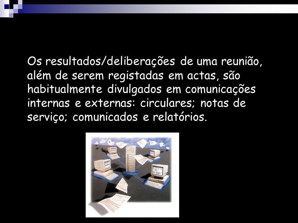 Os resultados/deliberações de uma reunião, além de serem registadas em actas, são habitualmente divulgados em comunicações internas e externas: circul