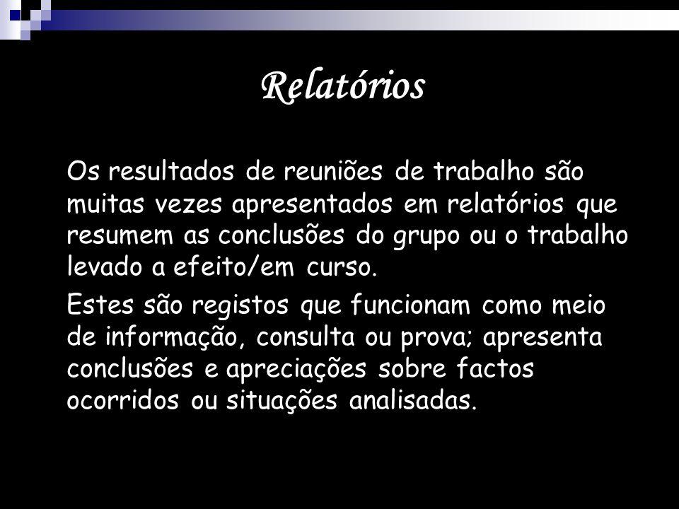 Relatórios Os resultados de reuniões de trabalho são muitas vezes apresentados em relatórios que resumem as conclusões do grupo ou o trabalho levado a