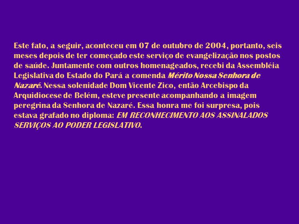Este fato, a seguir, aconteceu em 07 de outubro de 2004, portanto, seis meses depois de ter começado este serviço de evangelização nos postos de saúde