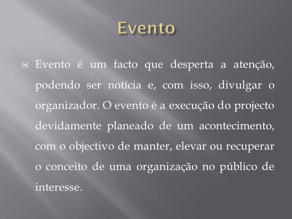 Evento é um facto que desperta a atenção, podendo ser notícia e, com isso, divulgar o organizador.