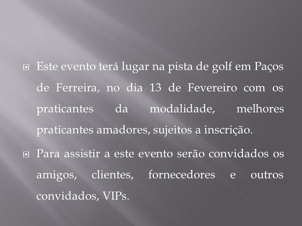 Este evento terá lugar na pista de golf em Paços de Ferreira, no dia 13 de Fevereiro com os praticantes da modalidade, melhores praticantes amadores, sujeitos a inscrição.