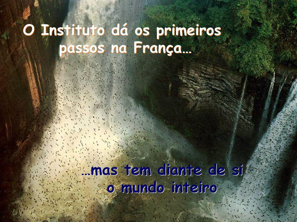 O Instituto dá os primeiros passos na França… O Instituto dá os primeiros passos na França… …mas tem diante de si o mundo inteiro …mas tem diante de si o mundo inteiro