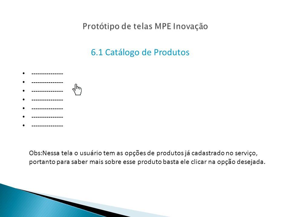 6.1 Catálogo de Produtos --------------- Obs:Nessa tela o usuário tem as opções de produtos já cadastrado no serviço, portanto para saber mais sobre esse produto basta ele clicar na opção desejada.