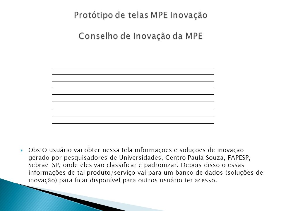 Obs:O usuário vai obter nessa tela informações e soluções de inovação gerado por pesquisadores de Universidades, Centro Paula Souza, FAPESP, Sebrae-SP, onde eles vão classificar e padronizar.