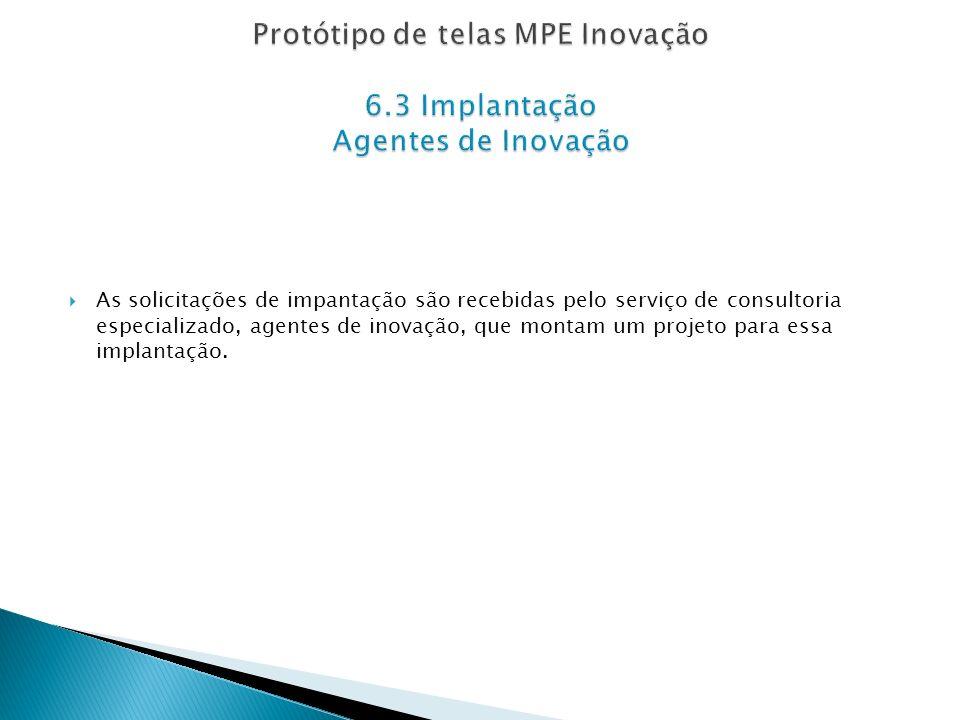 As solicitações de impantação são recebidas pelo serviço de consultoria especializado, agentes de inovação, que montam um projeto para essa implantação.