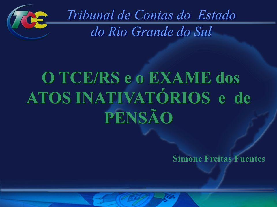 Tribunal de Contas do Estado do Rio Grande do Sul Tribunal de Contas do Estado do Rio Grande do Sul O TCE/RS e o EXAME dos ATOS INATIVATÓRIOS e de PENSÃO Simone Freitas Fuentes