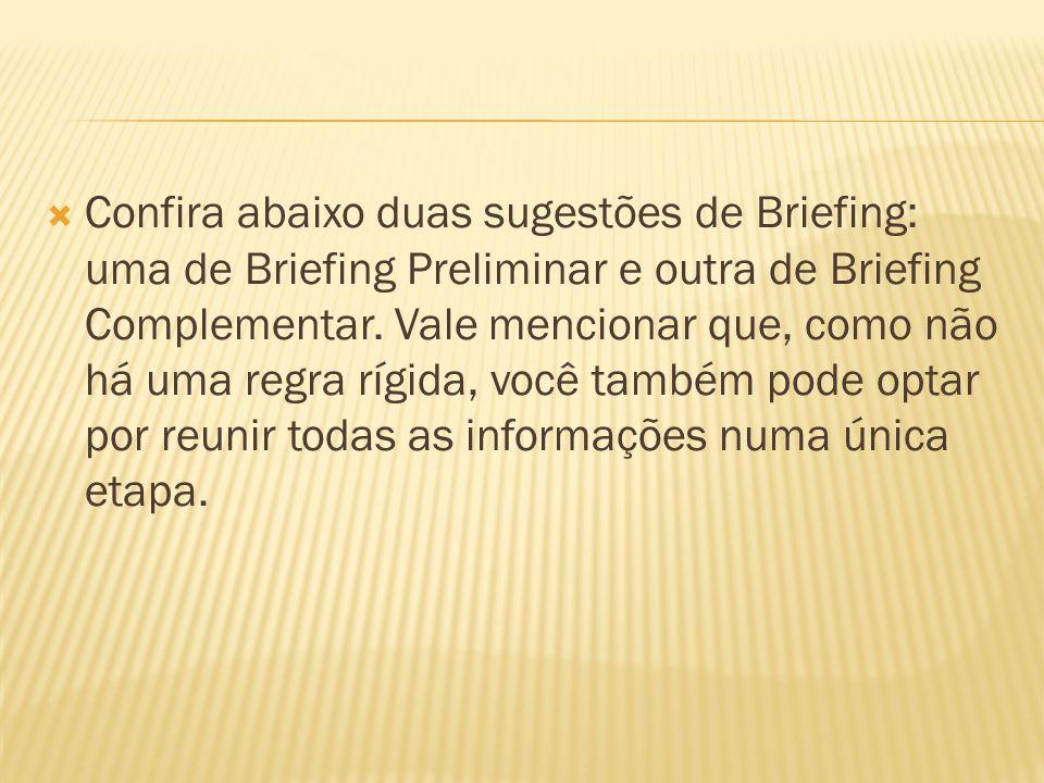 Confira abaixo duas sugestões de Briefing: uma de Briefing Preliminar e outra de Briefing Complementar.