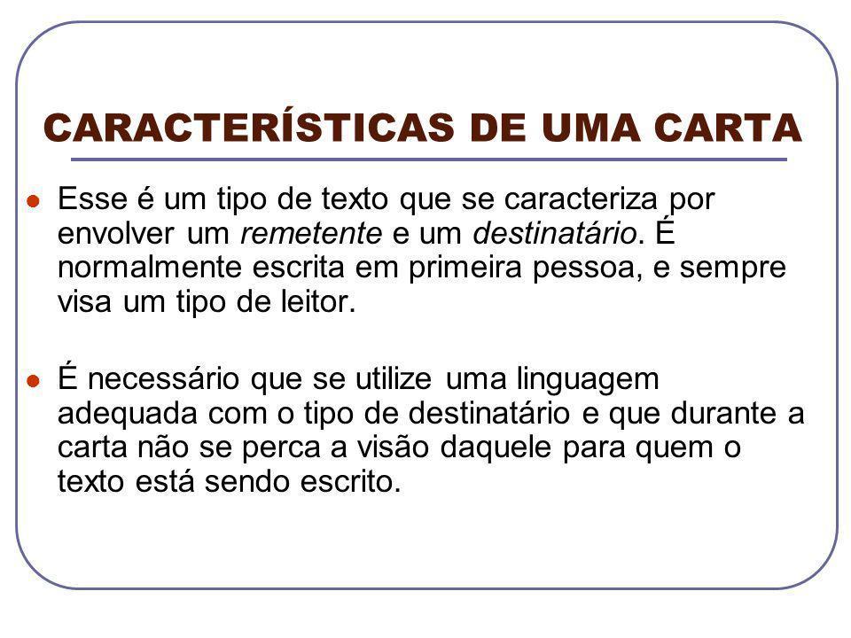 CARACTERÍSTICAS DE UMA CARTA Esse é um tipo de texto que se caracteriza por envolver um remetente e um destinatário. É normalmente escrita em primeira