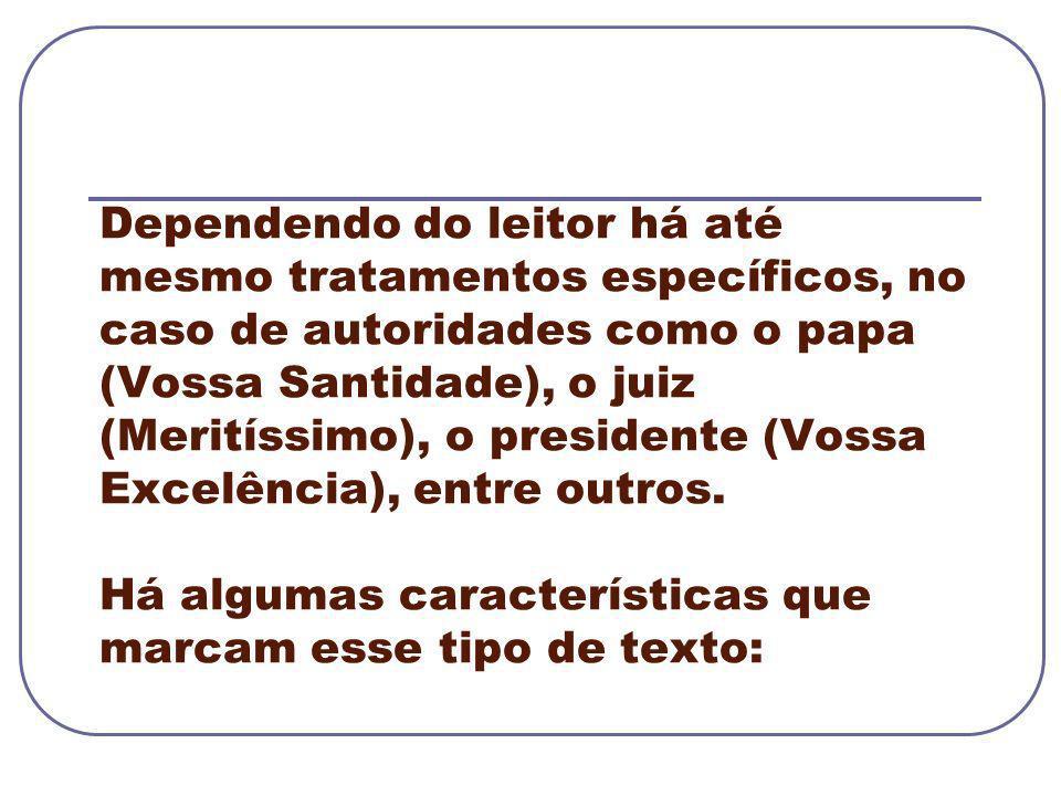 Dependendo do leitor há até mesmo tratamentos específicos, no caso de autoridades como o papa (Vossa Santidade), o juiz (Meritíssimo), o presidente (V