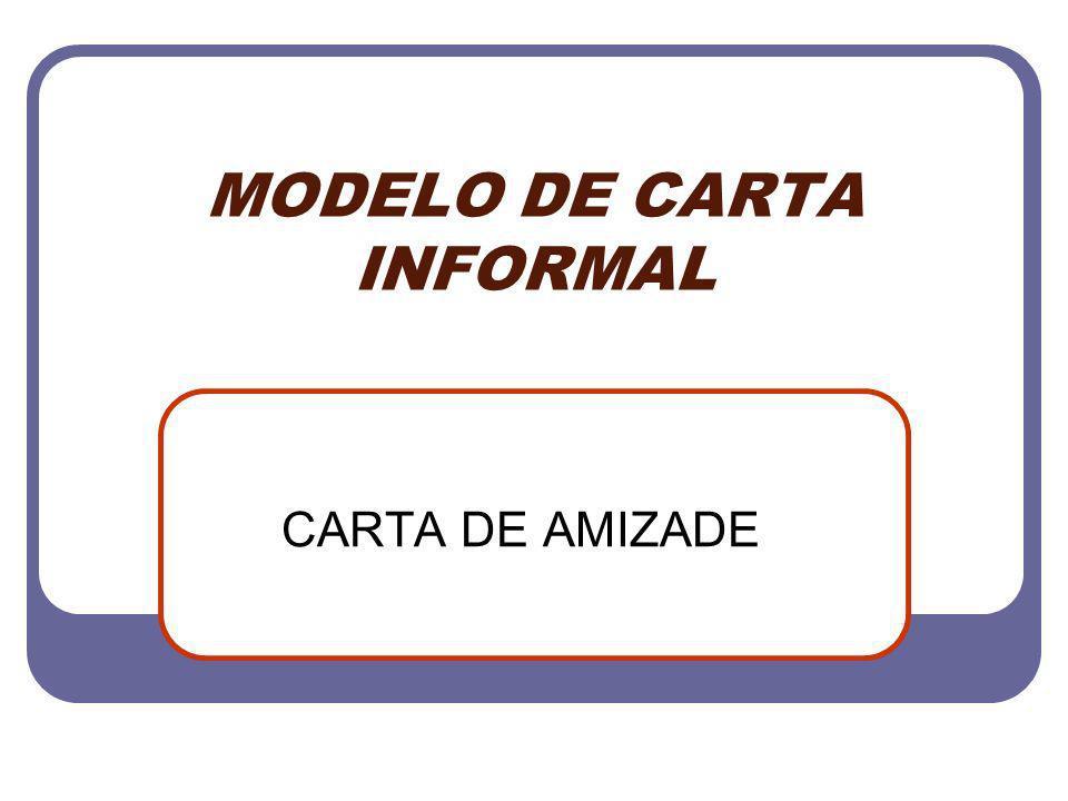 MODELO DE CARTA INFORMAL CARTA DE AMIZADE