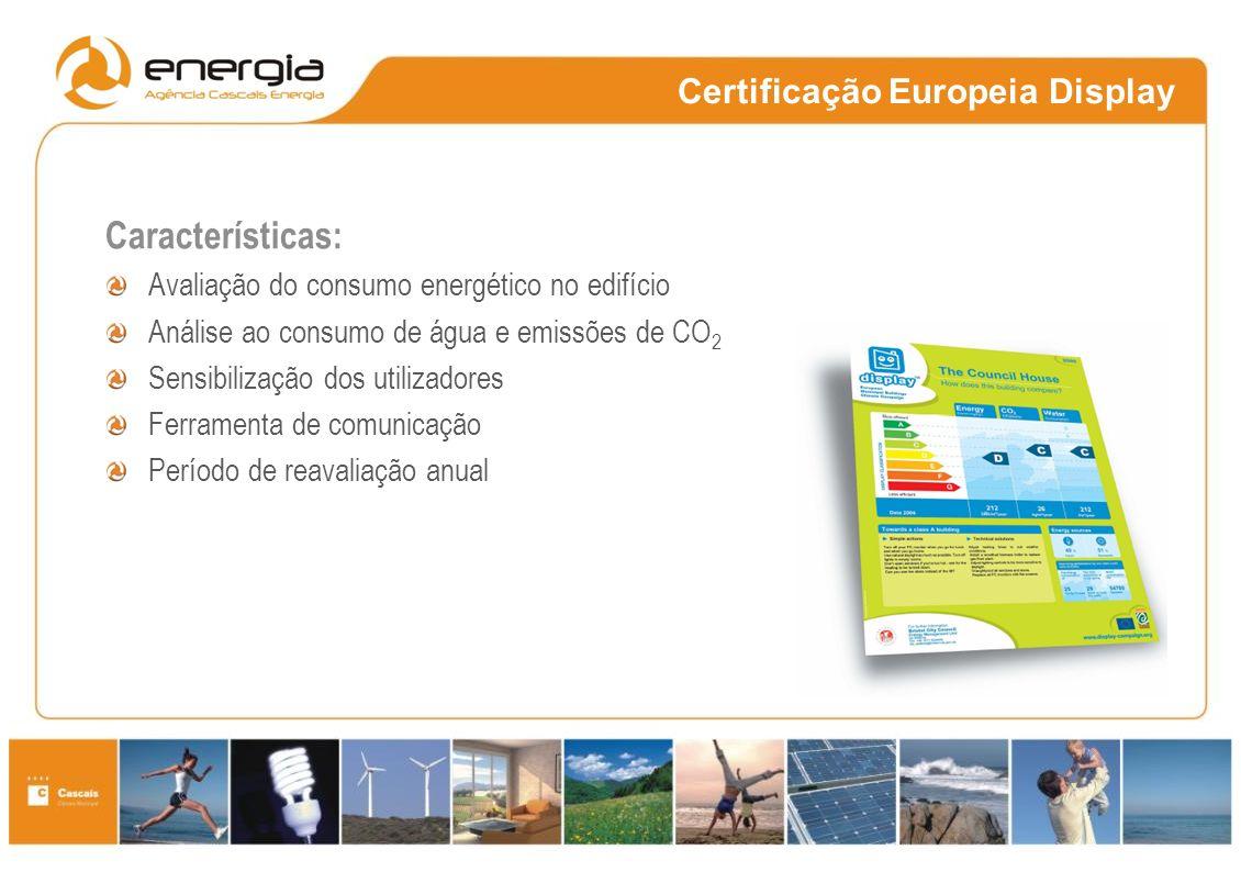 Certificação Europeia Display Responsabilidade Social e Ambiental Necessidades: Educação ambiental Auditorias Melhorias Características: Avaliação do consumo energético no edifício Análise ao consumo de água e emissões de CO 2 Sensibilização dos utilizadores Ferramenta de comunicação Período de reavaliação anual