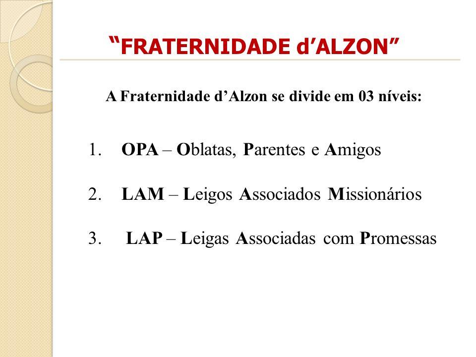 FRATERNIDADE dALZON A Fraternidade dAlzon se divide em 03 níveis: 1. OPA – Oblatas, Parentes e Amigos 2. LAM – Leigos Associados Missionários 3. LAP –