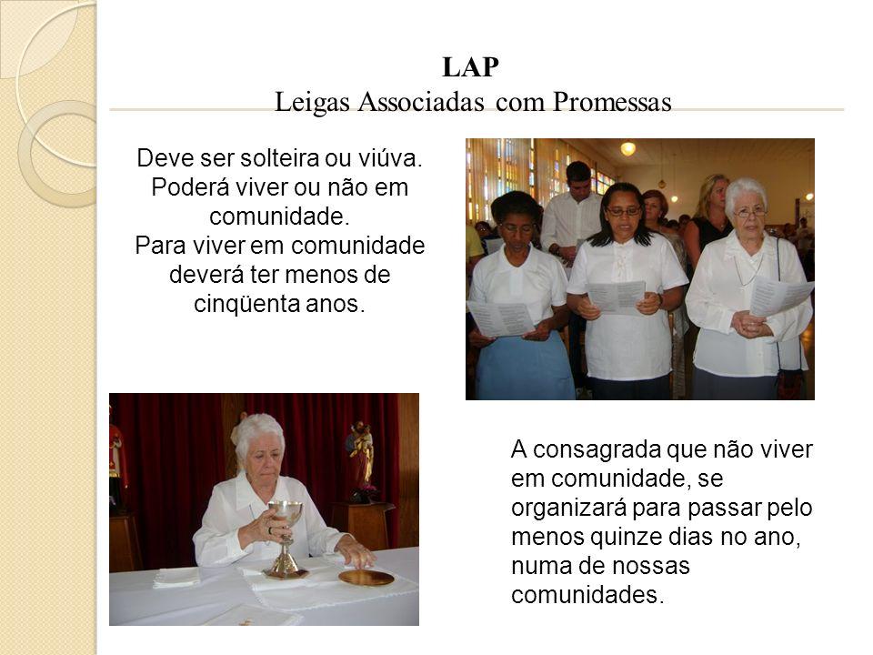 LAP Leigas Associadas com Promessas Deve ser solteira ou viúva. Poderá viver ou não em comunidade. Para viver em comunidade deverá ter menos de cinqüe