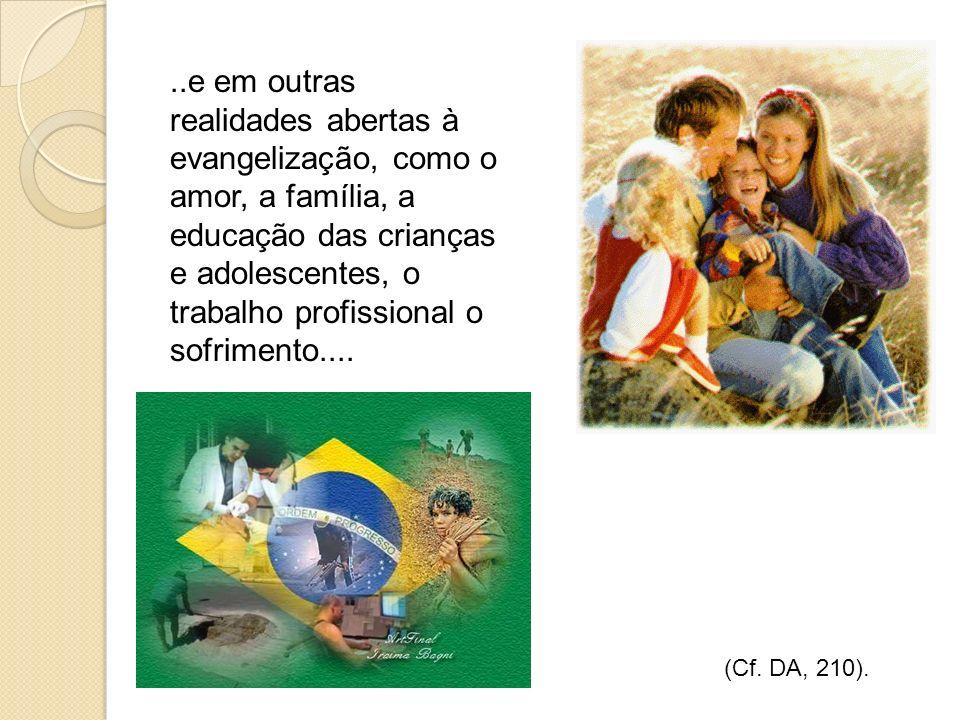 ..e em outras realidades abertas à evangelização, como o amor, a família, a educação das crianças e adolescentes, o trabalho profissional o sofrimento