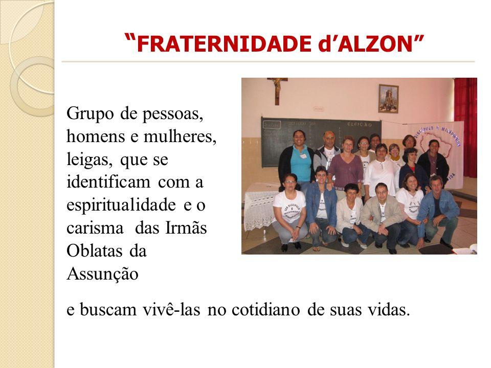 FRATERNIDADE dALZON Grupo de pessoas, homens e mulheres, leigas, que se identificam com a espiritualidade e o carisma das Irmãs Oblatas da Assunção e