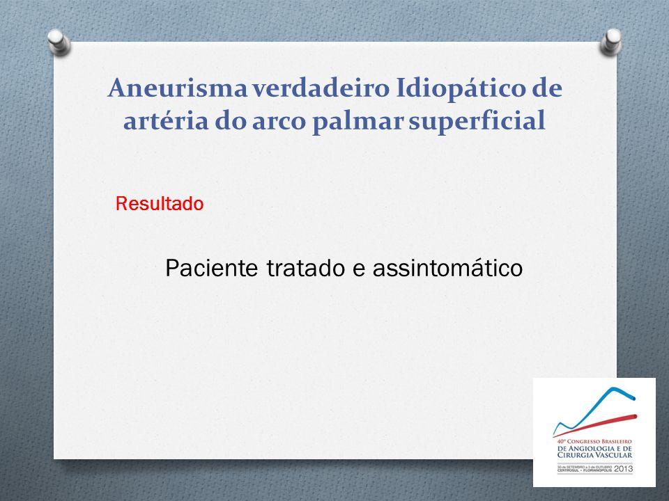 Aneurisma verdadeiro Idiopático de artéria do arco palmar superficial Resultado Paciente tratado e assintomático