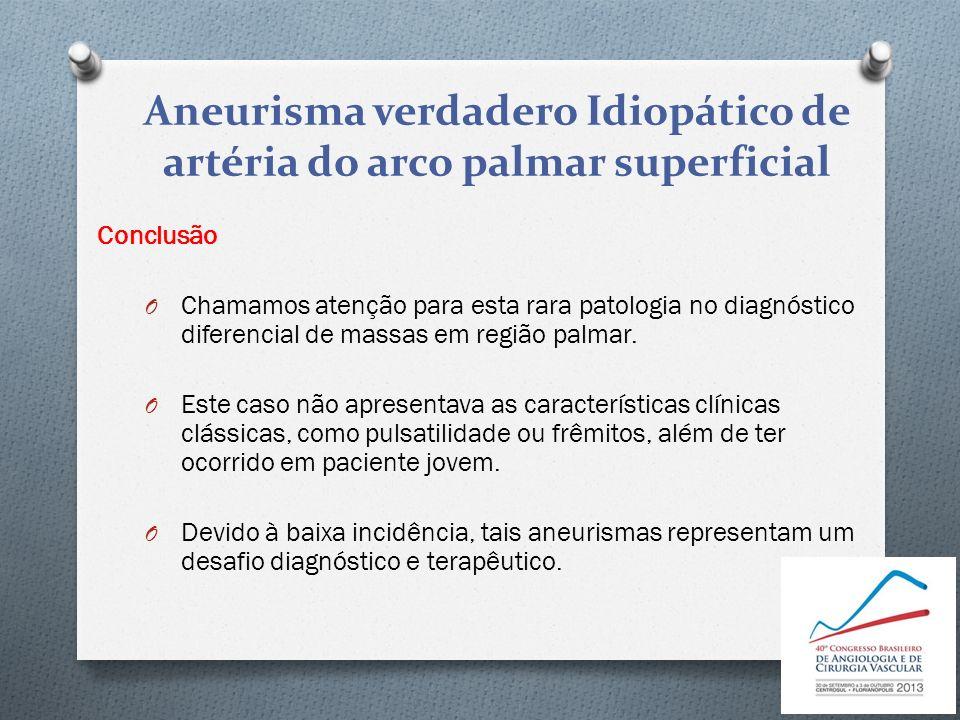 Conclusão O Chamamos atenção para esta rara patologia no diagnóstico diferencial de massas em região palmar. O Este caso não apresentava as caracterís
