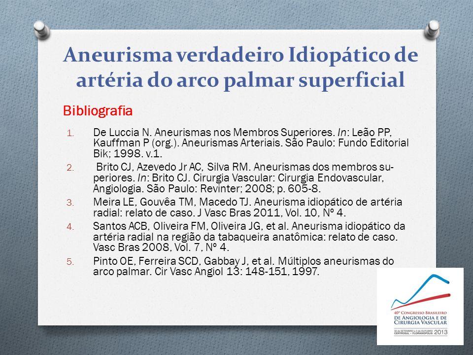 1. De Luccia N. Aneurismas nos Membros Superiores. In: Leão PP, Kauffman P (org.). Aneurismas Arteriais. São Paulo: Fundo Editorial Bik; 1998. v.1. 2.