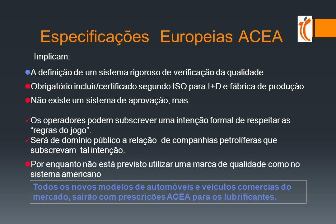Especificações Europeias ACEA ACEA (Associação Europeia de Construtores de Automóveis) substituiu desde 1991 a CCMC Pertencem à ACEA : BMW, Rover, VW, General Motors Europa, FORD Europa, Volvo, Porsche, Rolls Royce, FIAT, Renault, DAF, MAN, MB, SAAB Scania, PSA