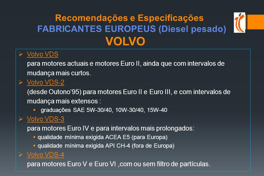 Contempla três níveis prestações: Nível MAN Níveis de qualidade de referência MAN 271/ M 271 ACEA E2 – E3 MAN M 3275 ACEA E5 – E7 MAN M 3277 ACEA E9 Recomendações e Especificações FABRICANTES EUROPEUS (Diesel pesado) MAN MAN M 3275