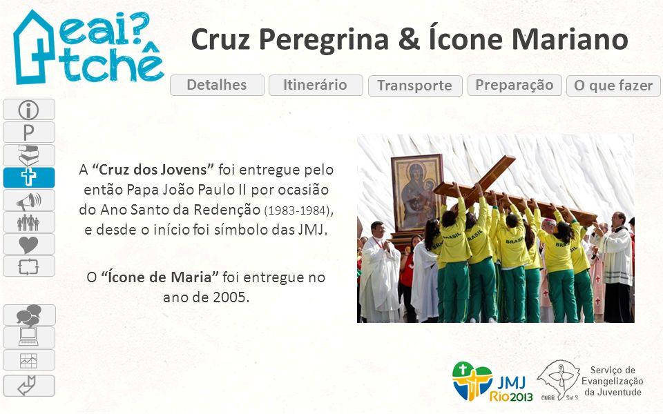 Serviço de Evangelização da Juventude Cruz Peregrina & Ícone Mariano Itinerário Transporte Preparação O que fazer Detalhes A Cruz dos Jovens foi entre