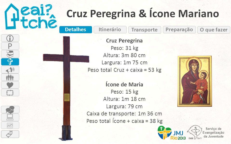 Serviço de Evangelização da Juventude Cruz Peregrina & Ícone Mariano Cruz Peregrina Peso: 31 kg Altura: 3m 80 cm Largura: 1m 75 cm Peso total Cruz + c