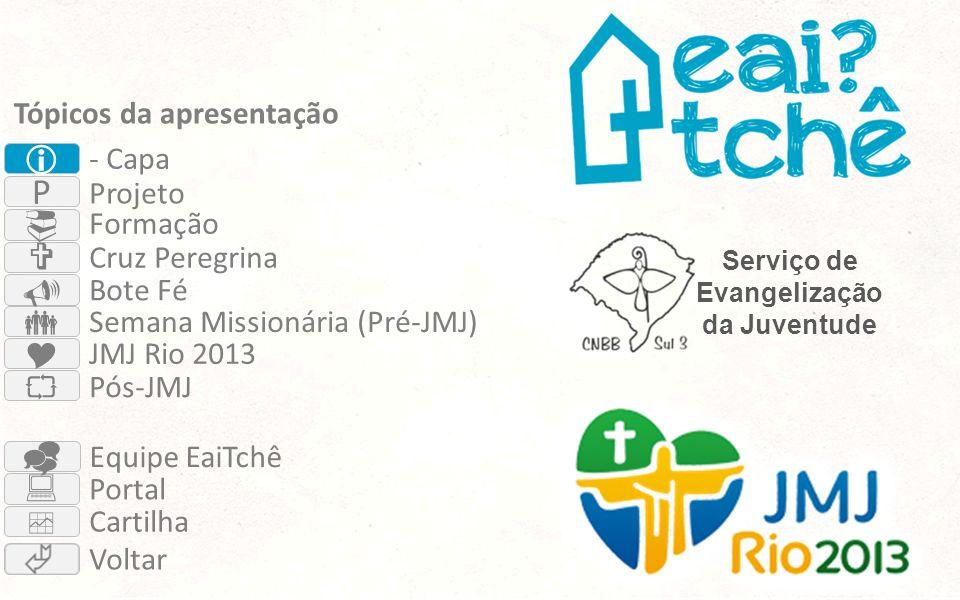 Serviço de Evangelização da Juventude P - Capa Projeto Formação Cruz Peregrina Semana Missionária (Pré-JMJ) JMJ Rio 2013 Pós-JMJ Portal Voltar Cartilh