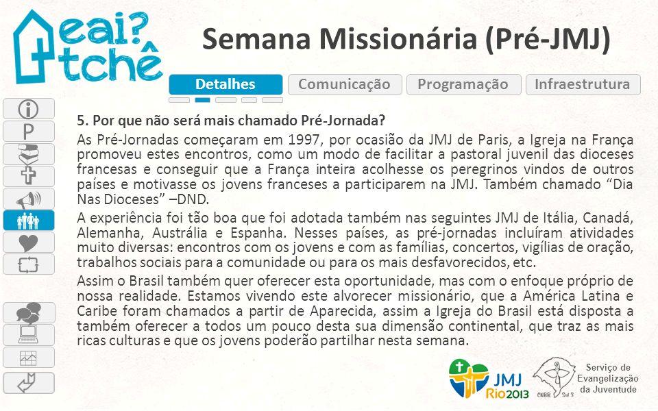 Serviço de Evangelização da Juventude Semana Missionária (Pré-JMJ) 5. Por que não será mais chamado Pré-Jornada? As Pré-Jornadas começaram em 1997, po