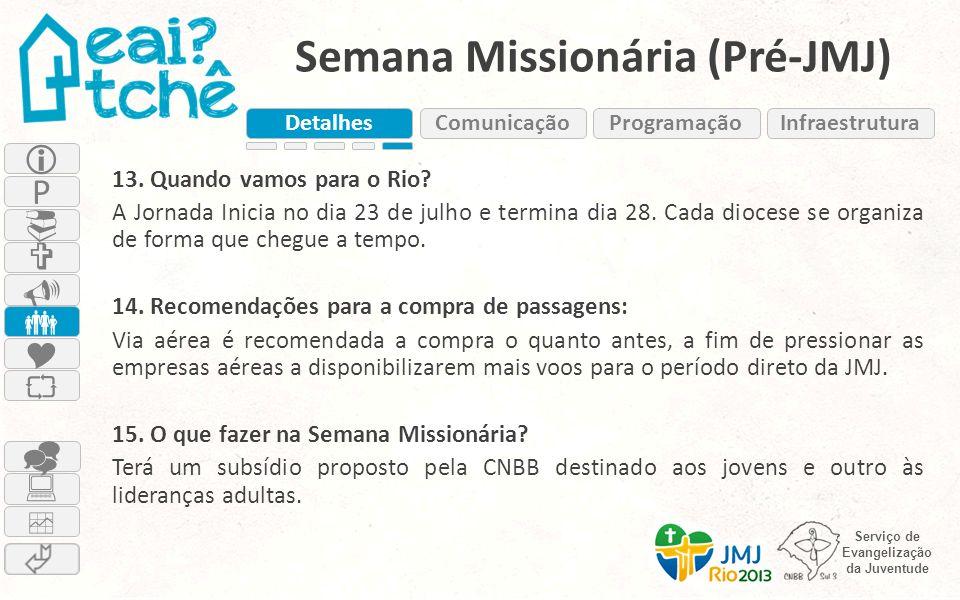 Serviço de Evangelização da Juventude Semana Missionária (Pré-JMJ) 13. Quando vamos para o Rio? A Jornada Inicia no dia 23 de julho e termina dia 28.