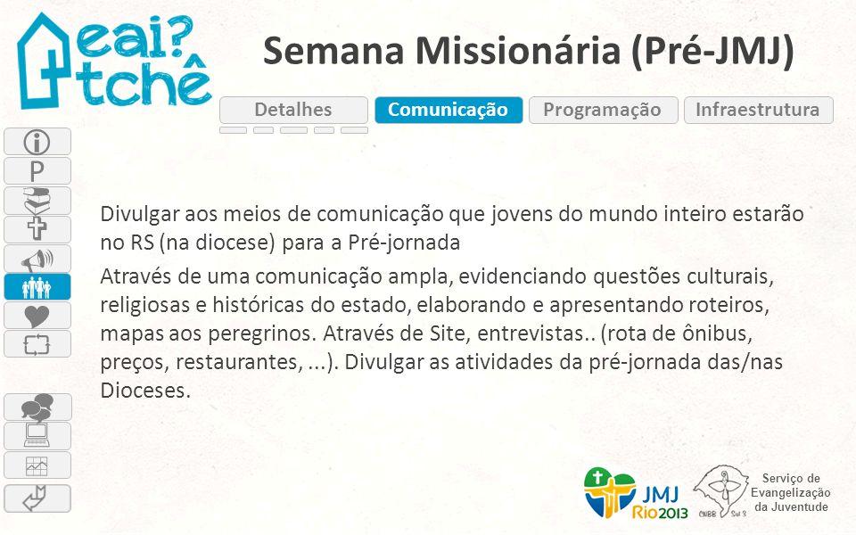 Serviço de Evangelização da Juventude Semana Missionária (Pré-JMJ) Divulgar aos meios de comunicação que jovens do mundo inteiro estarão no RS (na dio
