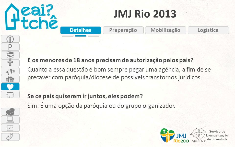 Serviço de Evangelização da Juventude JMJ Rio 2013 E os menores de 18 anos precisam de autorização pelos pais? Quanto a essa questão é bom sempre pega