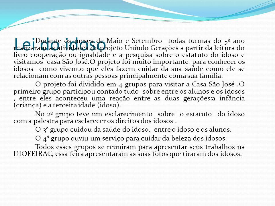 Lei do idoso Durante os meses de Maio e Setembro todas turmas do 5º ano realizaram as atividades do projeto Unindo Gerações a partir da leitura do liv
