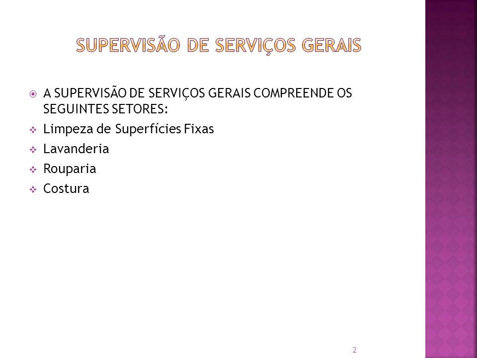 A SUPERVISÃO DE SERVIÇOS GERAIS COMPREENDE OS SEGUINTES SETORES: Limpeza de Superfícies Fixas Lavanderia Rouparia Costura 2