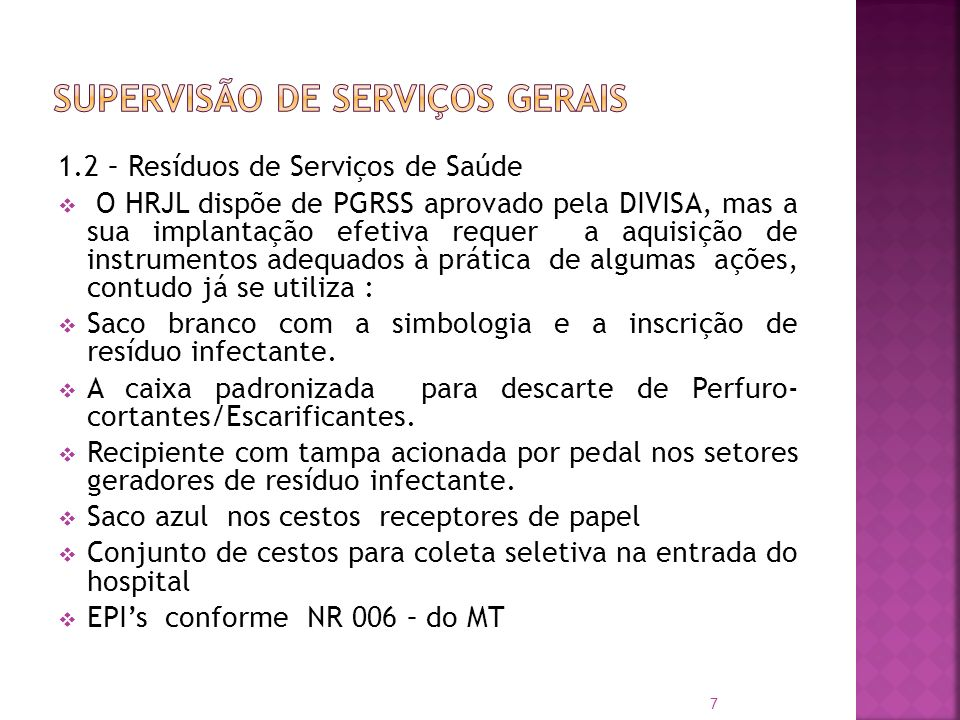 1.2 – Resíduos de Serviços de Saúde O HRJL dispõe de PGRSS aprovado pela DIVISA, mas a sua implantação efetiva requer a aquisição de instrumentos adeq