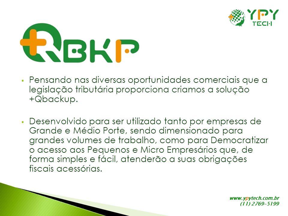 www.ypytech.com.br (11) 2769-5199 Pensando nas diversas oportunidades comerciais que a legislação tributária proporciona criamos a solução +Qbackup. D